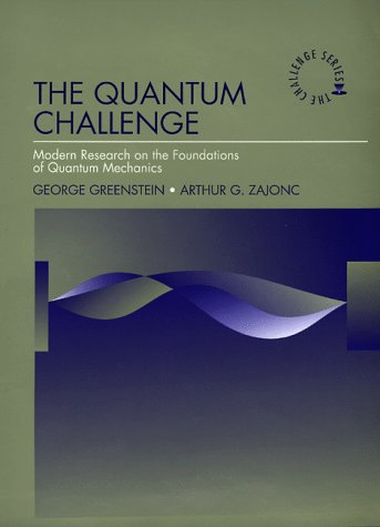 9780763704674: The Quantum Challenge: Modern Research on the Foundations of Quantum (The Jones and Bartlett Series in Physics and Astronomy)