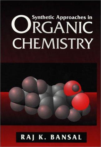 Synthetic Approaches in Organic Chemistry: Bansal, Raj K.