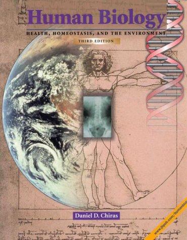Human Biology: Health, Homeostasis, and the Environment: Daniel D. Chiras