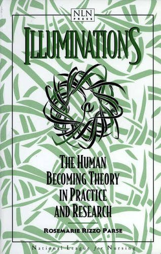 9780763711108: Illuminations: The Human Becoming Theory In Practice And Research (NATIONAL LEAGUE FOR NURSING SERIES (ALL NLN TITLES))