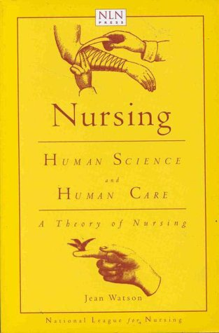 Nursing: Human Science and Human Care, a Theory of Nursing: Watson, Jean
