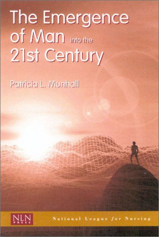 Emergence of Man Into the 21st Century: Munhall, Patricia L.