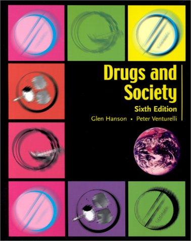 Drugs and Society 6th: Hanson, Glen; Venturelli, Peter J.; Fleckenstein, Annette E.