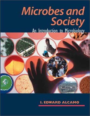 Microbes and Society: An Introduction to Microbiology: I. Edward Alcamo