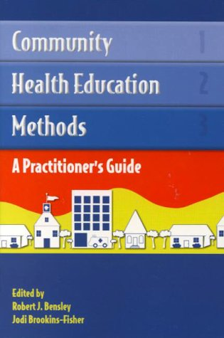 Community Health Education Methods: A Practitioner's Guide: J. Bensley, J.