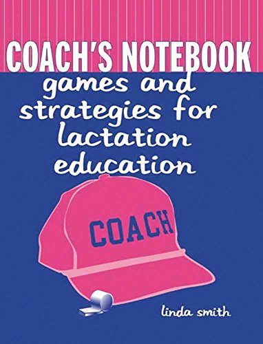 9780763718190: Coach's Notebook: Games And Strategies For Lactation Education