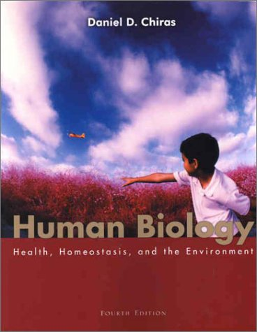 Human Biology, Fourth Edition: Health, Homeostasis, and: Daniel D. Chiras