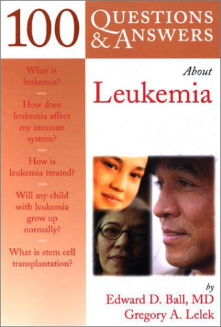 100 Questions & Answers About Leukemia: Ball, Edward D.; Lelek, Gregory