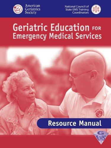 GEMS Geriatric Education EMS Resource Manual: AMER GERIATRICS SOC