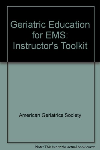 Geriatric Education for Emergency Medical Services Instructor's Toolkit: American Geriatrics ...