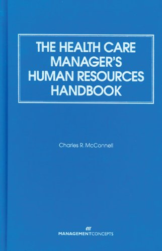 The Health Care Manager's Human Resources Handbook: McConnell, Charles R.