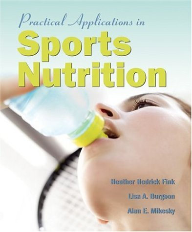9780763726577: Practical Applications in Sports Nutrition: