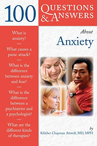 About Anxiety (100 Questions and Answers): Khleber Chapman Attwell,MD,MPH