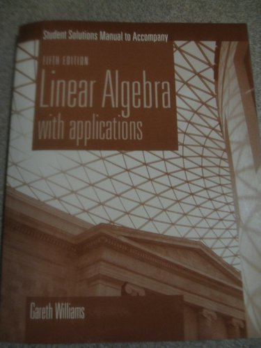9780763730475: Linear Algebra with applications (Student Solutions Manual)