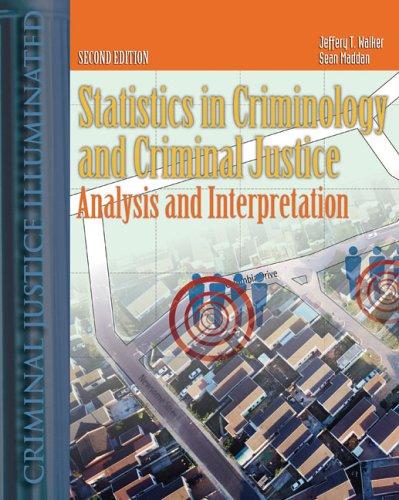 Statistics in Criminal Justice: Analysis and Interpretation: Jeffery T. Walker,