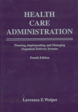 9780763731441: Health Care Administration: Planning, Implementing, and Managing Organized Delivery Systems