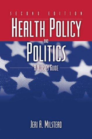 9780763731588: Health Policy and Politics: A Nurse's Guide (Milstead, Health Policy and Politics)