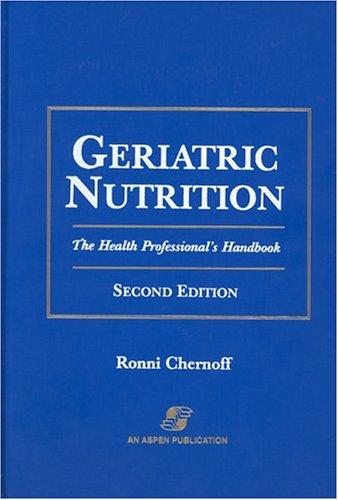 Geriatric Nutrition : The Health Professional's Handbook: Ronnie Chernoff