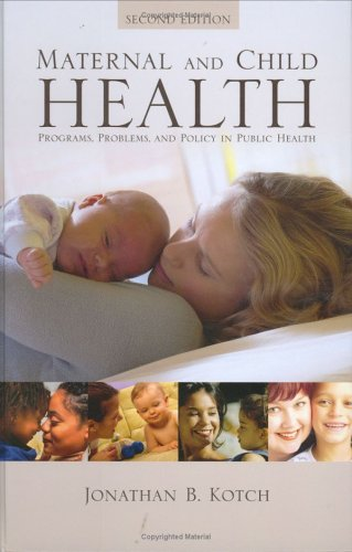 Maternal And Child Health: Programs, Problems, And Policy In Public Health, Second Edition