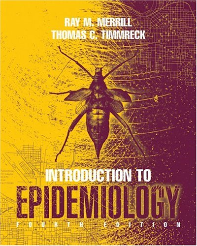Timmerick's Introduction to Epidemiology: Ray M. Merril,