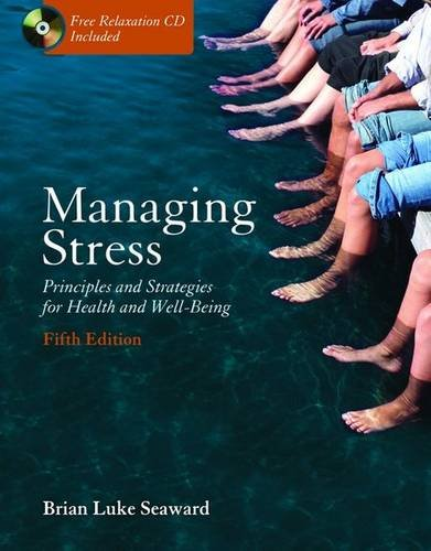 Managing Stress: Principles and Strategies for Health and Wellbeing, Fifth Edition (0763740411) by Brian Luke Seaward