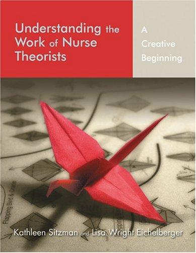 9780763747664: Understanding The Work Of Nurse Theorists: A Creative Beginning