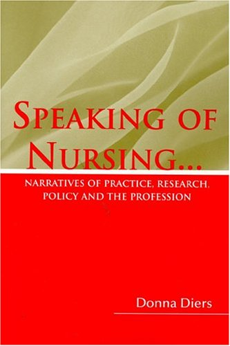 9780763748548: Speaking of Nursing: Narratives of Practice, Research, Policy, and the Profession