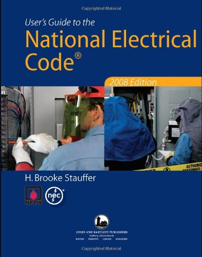 User's Guide To The National Electrical Code® 2008 Edition (0763752614) by H. Brooke Stauffer