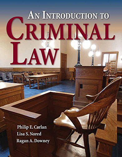 An Introduction to Criminal Law: Philip E. Carlan, Lisa S. Nored, Ragan A. Downey