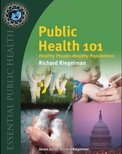 Public Health 101: Healthy People - Healthy Populations (Essential Public Health): Riegelman, ...