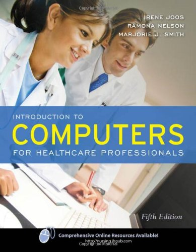Introduction to Computers for Healthcare Professionals, Fifth Edition 9780763761134 An introductory computer literacy text for nurses and other healthcare students, Introduction to Computers for Healthcare Professionals explains hardware, popular software programs, operating systems, and computer assisted communication. The Fifth Edition of this best-selling text has been revised and now includes content on on online storage, communication and online learning including info on PDA's, iPhones, IM, and other media formats, and another chapter on distance learning including video conferencing and streaming video.