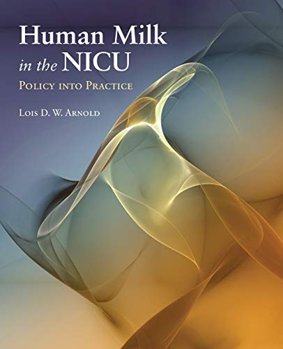 Human Milk In The NICU: Policy Into: Lois D.W. Arnold