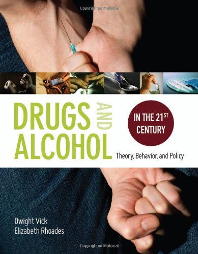 9780763774882: Drugs & Alcohol in the 21st Century: Theory, Behavior, & Policy