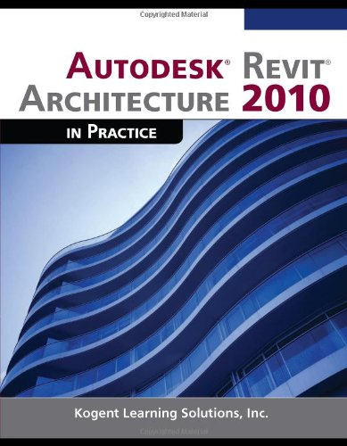 Autodesk? Revit? Architecture 2010 in Practice: Kogent Learning Solutions,