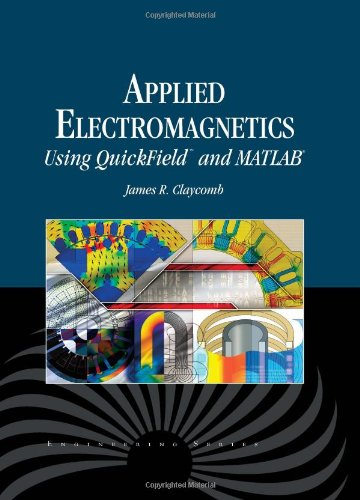 Applied Electromagnetics Using Quickfield? & MATLAB (Engineering: J.R. Claycomb