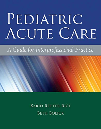 Pediatric Acute Care: A Guide for Interprofessional Practice: Karin Reuter-Rice