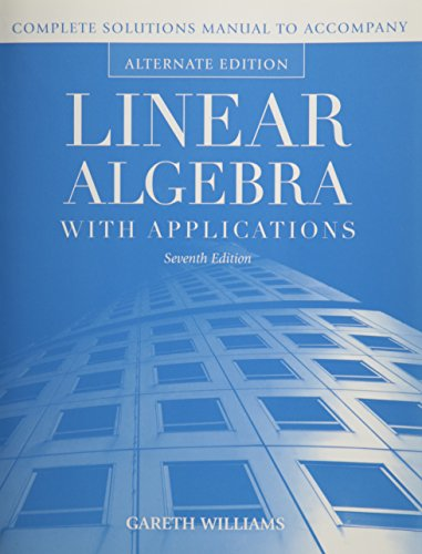 Instructor's Solutions Manual to Accompany Linear Algebra With Applications Alternate Seventh ...