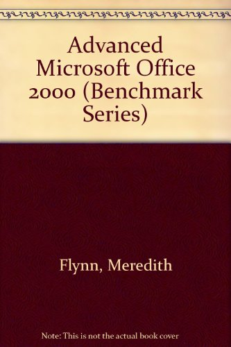 Advanced Microsoft Office 2000 (Benchmark Series): Flynn, Meredith, Rutkosky, Nita Hewitt