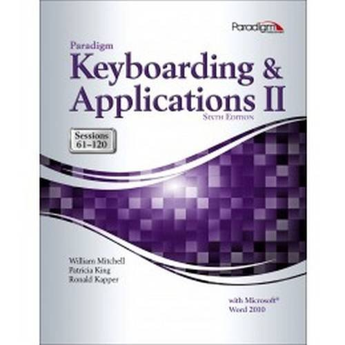 Keyboarding and Applications 2, by Mitchell, 6th Edition, Sessions 61-120: Mitchell, William/ King,...
