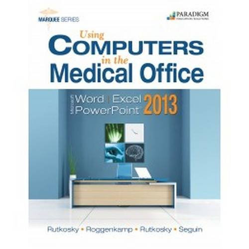 Using Computers in the Medical Office: Microsoft Word Excel and Powerpoint 2013: Rutkosky, Nita, ...