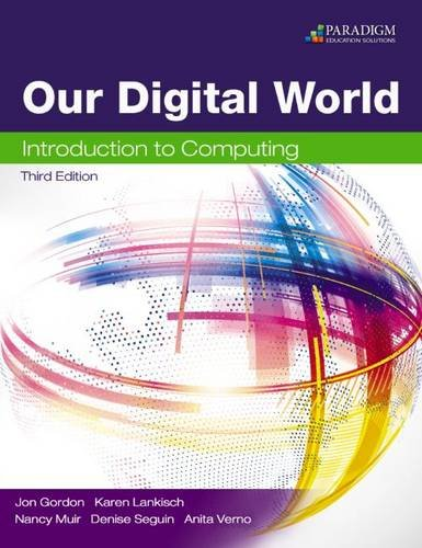 Our Digital World: Introduction to Computing: Textbook: Gordon, Jon, Lankisch, Karen, Muir, Nancy, ...