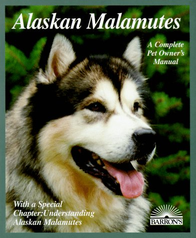9780764100185: Alaskan Malamutes: Everything About Purchase, Care, Nutrition, Breeding, Behavior, and Training