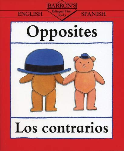 9780764100314: Opposites/Los Contrarios (Bilingual First Books/English-Spanish) (Spanish Edition)
