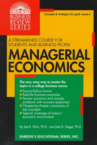 Managerial Economics (Barron's Business Review Series): Jae K. Shim,