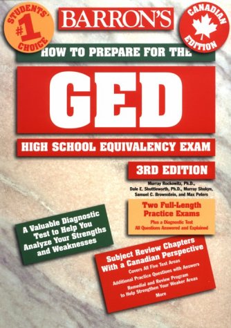 Barron's How to Prepare for the Ged: Canadian Edition (Barron's Hot to Prepare for the Ged High School Equivalency Exam. Canadian Edition) (0764103245) by Shuttleworth, Dale E., Ph.D.; Shukyn, Murray; Brownstein, Samuel C.; Peters, Max; Rockowitz, Murray