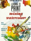 9780764105517: Learning to Paint Mixing Watercolors (Barron's Art Guides: Learning to Paint)