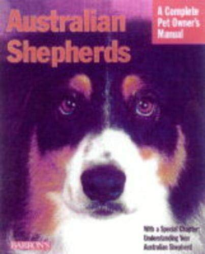 9780764105586: Australian Shepherds: Everything About Purchase, Care, Nutrition, Behavior, and Training