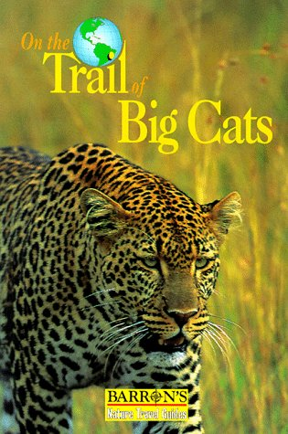 9780764105975: On the Trail of Big Cats (Barron's Nature Travel Guides)