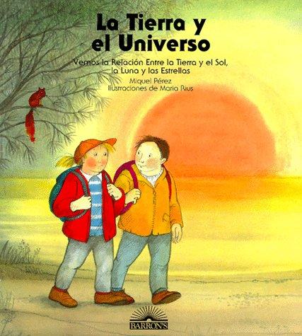 9780764107610: LA Tierra Y El Universo: Vermos LA Relacion Entre LA Tierra Y El Sol, LA Luna Y Las Estrellas (The Universe)