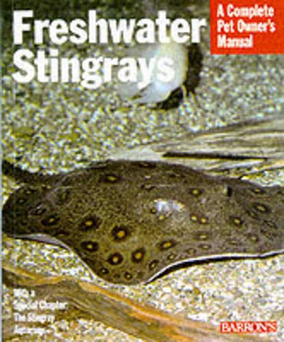 9780764108976: Freshwater Stingrays (Complete Pet Owner's Manuals)